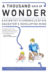 Charles Fernyhough: A Thousand Days of Wonder: A Scientist's Chronicle of His Daughter's Developing Mind