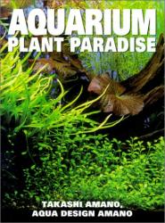 Takashi Amano: Aquarium Plant Paradise
