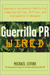 Michael Levine: Guerrilla Pr Wired: Waging A Successful Publicity Campaign On-Line, Offline, And Everywhere In Between