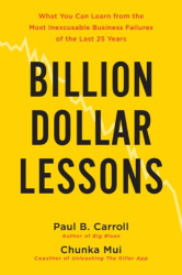 : Billion-Dollar Lessons: What You Can Learn from the Most Inexcusable Business Failures of the Last 25 Years
