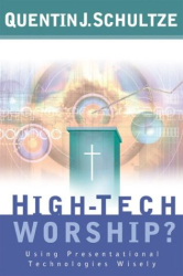 Quentin J. Schultze: High-Tech Worship?: Using Presentational Technologies Wisely