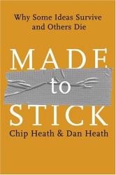 Chip Heath: Made to Stick: Why Some Ideas Survive and Others Die