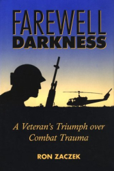 Ron Zaczek: Farewell, Darkness: A Veteran's Triumph over Combat Trauma