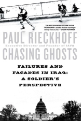Paul Rieckhoff: Chasing Ghosts: Failures and Facades in Iraq: A Soldier's Perspective