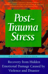 Frank Parkinson: Post-trauma Stress: A Personal Guide To Reduce the Long-term Effects and Hidden Emotional Damage...