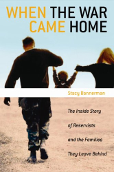 Stacy Bannerman: When the War Came Home: The Inside Story of Reservists And the Families They Leave Behind