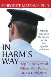 Aphrodite Matsakis: In Harm's Way: Help for the Wives of Military Men, Police, Emts, & Firefighters