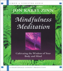 Jon  Kabat-Zinn: Mindfulness Meditation - Cultivating the Wisdom of Your Body and Mind