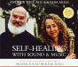 Andrew Weil M.D.: Self-Healing with Sound and Music: Revitalize Your Body and Mind with Proven Sound-Healing Tools