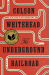 Colson Whitehead: The Underground Railroad (Pulitzer Prize Winner) (National Book Award Winner) (Oprah's Book Club): A Novel