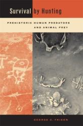George C. Frison: Survival By Hunting: Prehistoric Human Predators and Animal Prey