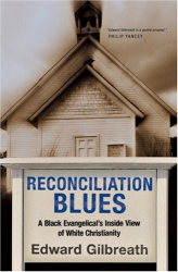 Edward Gilbreath: Reconciliation Blues: A Black Evangelical's Inside View of White Christianity