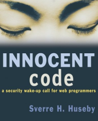 Sverre H. Huseby: Innocent Code : A Security Wake-Up Call for Web Programmers
