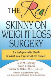 Julie M. Janeway: The Real Skinny on Weight Loss Surgery: An Indispensable Guide to What You Can Really Expect!