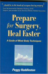 Peggy Huddleston: Prepare for Surgery, Heal Faster: A Guide of Mind-Body Techniques