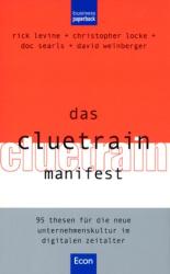 Rick Levine : Das Cluetrain Manifest. 95 Thesen für die neue Unternehmenskultur im digitalen Zeitalter