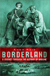 Anna Reid: Borderland: A Journey Through the History of Ukraine