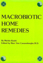 Macrobiotic Home Remedies: by Michio Kushi with Marc Van Cauwenberghe