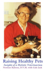 Raising Healthy Pets: With Natural Foods, Herbs, Massage, & Love: by Norman Ralston with Gale Jack