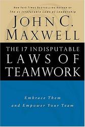 John C. Maxwell: The 17 indisputable laws of teamwork