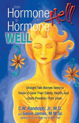 Jr., M.D., C.W. Randolph: From Hormone Hell to Hormone Well: Straight Talk Women (and Men) Need to Know to Save Their Sanity, Health, andQuite PossiblyTheir Lives