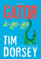 Tim Dorsey: Gator A-Go-Go: A Novel