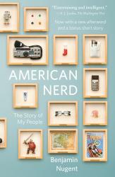 Benjamin Nugent: American Nerd: The Story of My People