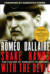 Roméo Dallaire: Shake Hands with the Devil : The Failure of Humanity in Rwanda