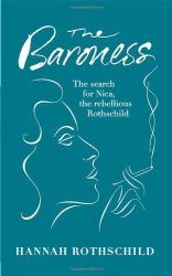 Hannah Rothschild: The Baroness: The Search for Nica the Rebellious Rothschild