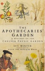 Sue Minter: The Apothecaries' Garden: A History of the Chelsea Physic Garden