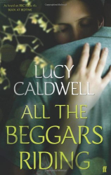 Lucy Caldwell: All the Beggars Riding (Fiction Uncovered 2013)