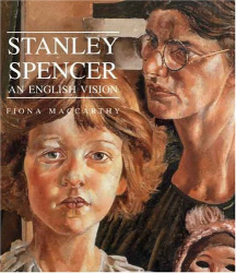 Fiona MacCarthy: Stanley Spencer: An English Vision