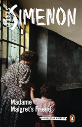 Georges Simenon: Madame Maigret's Friend: Inspector Maigret #34
