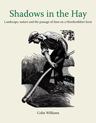 Colin Williams: Shadows in the Hay: Landscape, Nature and the Passage of Time on a Herefordshire Farm