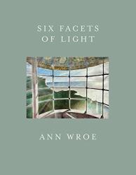 Ann Wroe: Six Facets Of Light