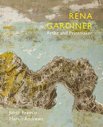 Julian Francis: Rena Gardiner: Artist and Printmaker
