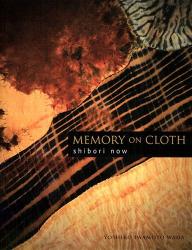 Yoshiko Iwamoto Wada: Memory on Cloth: Shibori Now