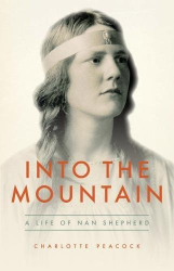 Charlotte Peacock: Into The Mountain: A Life of Nan Shepherd