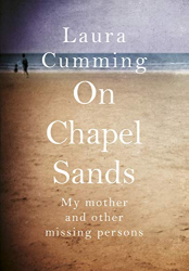 Laura Cumming: On Chapel Sands: My mother and other missing persons