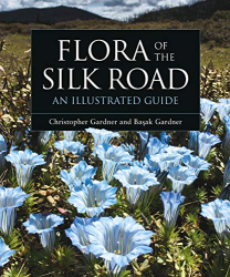 Basak Gardner: Flora of the Silk Road: An Illustrated Guide