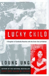 Loung Ung: Lucky Child : A Daughter of Cambodia Reunites with the Sister She Left Behind