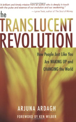 Arjuna Ardagh: The Translucent Revolution: How People Just Like You are Waking Up and Changing the World