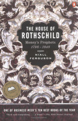 Niall Ferguson: The House of Rothschild: Money's Prophets, 1798-1848