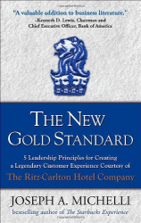 Joseph Michelli: The New Gold Standard: 5 Leadership Principles for Creating a Legendary Customer Experience Courtesy of the Ritz-Carlton Hotel Company