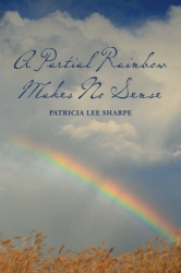Patricia Lee Sharpe: A Partial Rainbow Makes No Sense