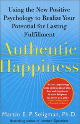 Martin Seligman: Authentic Happiness: Using the New Positive Psychology to Realize Your Potential for Lasting Fulfillment