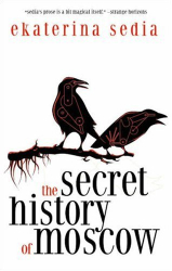 Ekaterina Sedia: The Secret History of Moscow