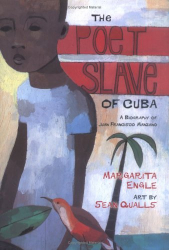 Margarita Engle: The Poet Slave of Cuba: A Biography of Juan Francisco Manzano