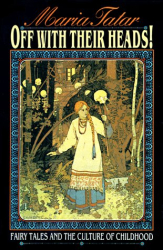 Maria Tatar: Off with Their Heads! Fairy Tales and the Culture of Childhood