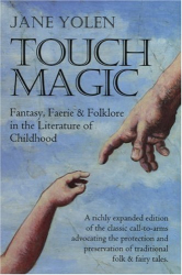 Jane Yolen: Touch Magic: Fantasy, Faerie, and Folklore in the Literature of Childhood